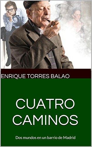 CUATRO CAMINOS: Dos mundos en un barrio de Madrid por Enrique Torres Balao