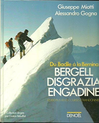 Bergell, Disgrazia, Engadine : Du Badile a la Bernina