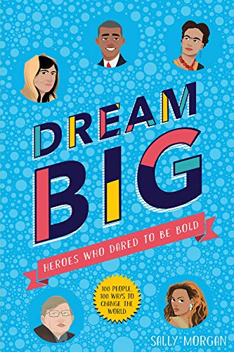 Dream Big! Heroes Who Dared to Be Bold (100 people - 100 ways to change the world) por Sally Morgan