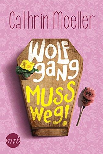 Wolfgang muss weg! (MIRA Star Bestseller Autoren Romance)