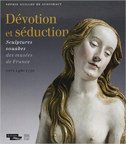Dvotion et sduction : Sculptures souabes des muses de France (vers 1460-1530) de Sophie Guillot de Suduiraut ,Collectif ( 13 mai 2015 )