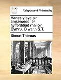 Hanes y byd a'r amseroedd, er hyfforddiad rhai o'r Cymru. O waith S.T. by Simon Thomas (2010-05-28)