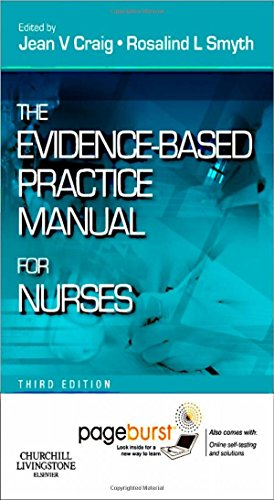 The Evidence-Based Practice Manual for Nurses: with Pageburst online access, 3e by Jean V. Craig MSc PhD RSCN RGN (Editor), Rosalind L. Smyth MA MBBS MD MRCP DCH FRCPCH (Editor) (7-Sep-2011) Paperback