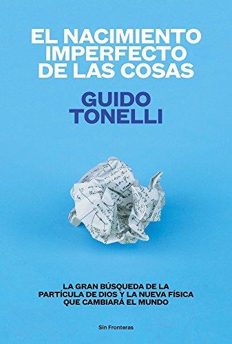 EL NACIMIENTO IMPERFECTO DE LAS COSAS (Sin fronteras) por Guido Tonelli