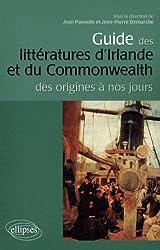 Guide des Littératures d'Irlande & du Commonwealth des Origines a Nos Jours