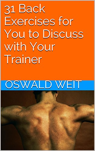 31 Back Exercises for You to Discuss with Your Trainer (Gym Talk Book 2) (English Edition) por Oswald Weit