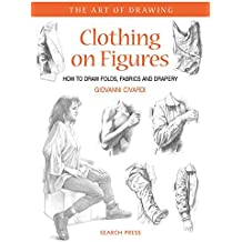 Clothing on Figures: How to Draw Folds, Fabrics & Clothes (Art of Drawing) (The Art of Drawing)