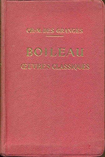 Boileau. Oeuvres classiques disposées d'après l'ordre chronologique. Avec introduction,bibliographie, notes Grammaire,lexique et illustrations documentaires par CH. M. Des Granges