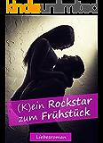 Rockstar: (K)ein Rockstar zum Frühstück (Rockstar Romance deutsch, Liebesroman, Milliardär Liebesroman)