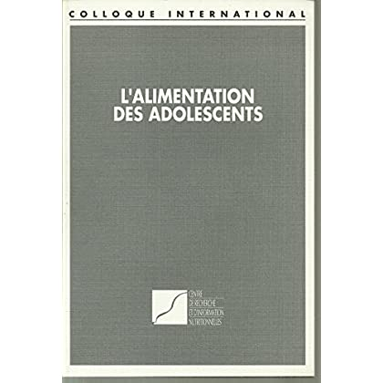 L'alimentation des adolescents : Colloque international, Paris, Maison de la chimie, 26 mai 1988
