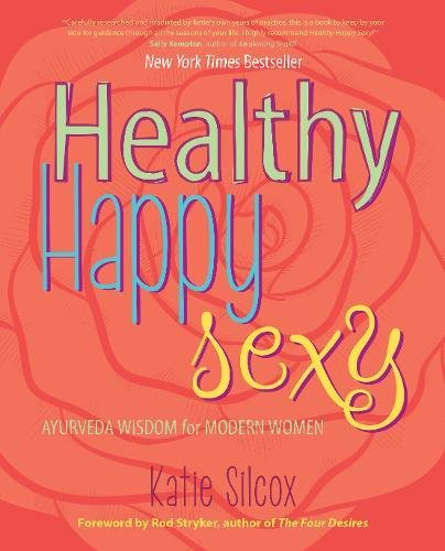 Healthy Happy Sexy: Ayurveda Wisdom for Modern Women (Sexy Alternative)