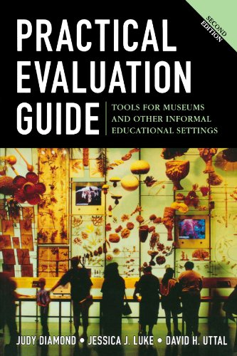 Practical Evaluation Guide: Tools for Museums and Other Informal Educational Settings (American Association for State & Local History)
