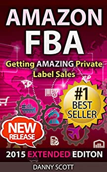Amazon FBA: Getting AMAZING Private Label Sales: The Quick Start Guide to Selling Private Label Products on Amazon (Amazon FBA, private label, fulfillment ... rights selling, selling) (English Edition) par [Scott, Danny]
