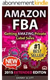 Amazon FBA: Getting AMAZING Private Label Sales: The Quick Start Guide to Selling Private Label Products on Amazon (Amazon FBA, private label, fulfillment ... rights selling, selling) (English Edition)