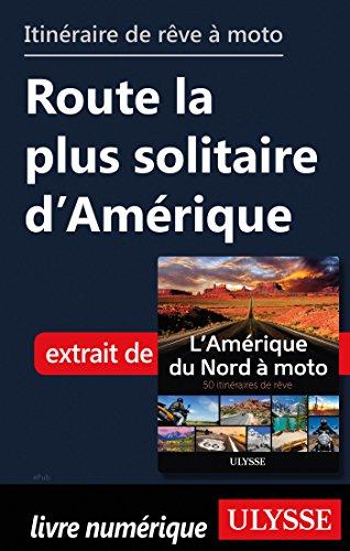 Descargar Libro Itinéraire de rêve moto - Route la plus solitaire d'Amérique de Collectif