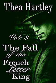 The Fall Of The French Letter King (The 'French Letter' trilogy Book 3) by [Hartley, Thea]
