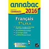 Annales Annabac 2016 Français 1re L, ES, S: sujets et corrigés du bac Première séries générales