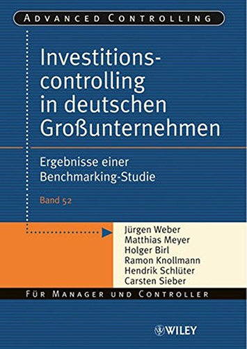 Investitionscontrolling in deutschen Großunternehmen: Ergebnisse einer Benchmarking-Studie (Advanced Controlling, Band 52)