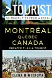 Greater Than a Tourist –Montreal Quebec Canada: 50 Travel Tips from a Local