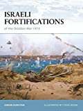 Israeli Fortifications of the October War 1973 (Fortress, Band 79)