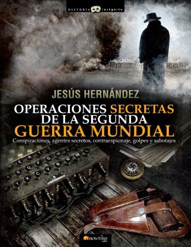 Operaciones secretas de la Segunda Guerra Mundial por Jesús Hernández