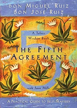 The Fifth Agreement: A Practical Guide to Self-Mastery (A Toltec Wisdom Book) (English Edition) par [Ruiz, Don Miguel, Mills, Janet, Ruiz, Don Jose ]