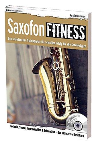 Saxofon Fitness: Dein individueller Trainingsplan für alle Saxofontypen (Fitnessreihe)