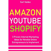 Amazon YouTube Shopify: 3 Proven Internet Marketing Ideas for Newbie Online Entrepreneurs to Implement (English Edition)