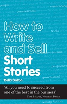 How to Write and Sell Short Stories (Secrets to Success Writing Series Book 7) by [Galton, Della]
