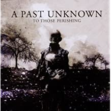 To Those Perishing by A Past Unknown (2011-07-19)