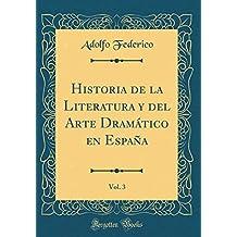 Historia de la Literatura Y del Arte Dramatico En Espana, Vol. 3 (Classic Reprint)