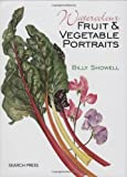 Watercolour Fruit and Vegetable Portraits by Billy Showell (2009-03-04)