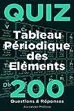 Quiz du Tableau Périodique des Éléments: Faites le test et vérifiez vos connaissances du Tableau périodique des éléments chimiques avec ces 200 questions aujourd'hui!