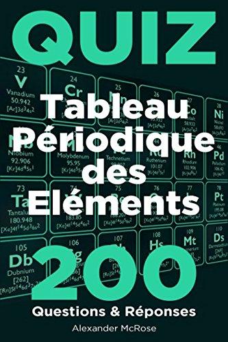 Quiz du Tableau Périodique des Éléments: Faites le test et vérifiez vos connaissances du Tableau périodique des éléments chimiques avec ces 200 questions aujourd'hui! par Alexander McRose