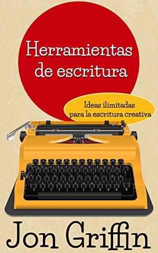 Herramientas de escritura: Ideas ilimitadas para la escritura creativa