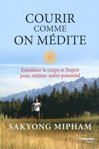 Courir comme on médite : Entraîner le corps et l'esprit pour réaliser notre potentiel
