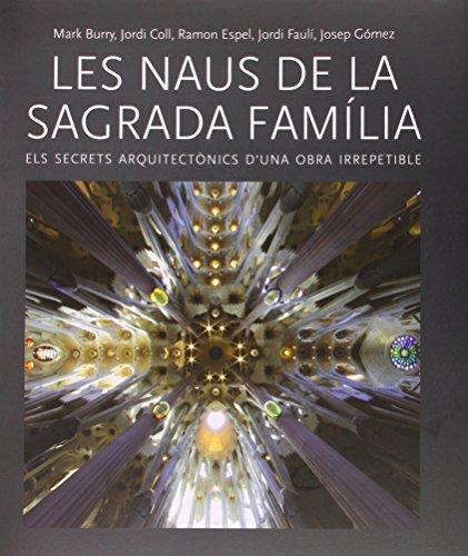 Les Naus de la Sagrada Familia. Els secrets arquitectònics d'una obra irrepetible