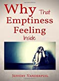 Why That Emptiness Feeling Inside