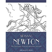 The Chronology of Ancient Kingdoms Amended (English Edition)