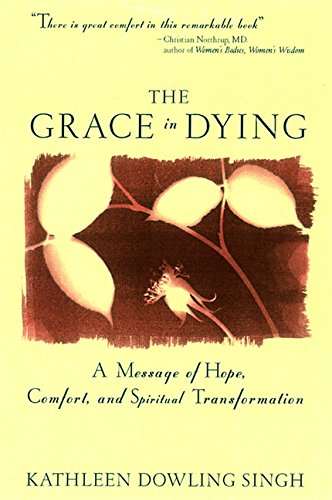 Grace in Dying: A Message of Hope, Comfort and Spiritual Transformation por Kathleen D. Singh
