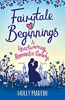 Fairytale Beginnings: A heartwarming romantic comedy by [Martin, Holly]