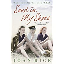 By Joan Rice Sand In My Shoes: Coming of Age in the Second World War: A WAAF's Diary [Paperback]