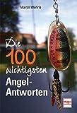 Die 100 wichtigsten Angel-Antworten - Martin Wehrle