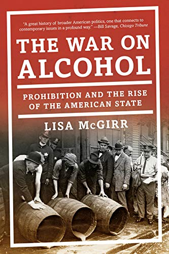 The War on Alcohol: Prohibition and the Rise of the American State por Lisa (Harvard University) McGirr