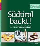 Südtirol backt - Die besten Rezepte für Kuchen, Torten und Plätzchen für den Thermomix TM5 TM31 TM6