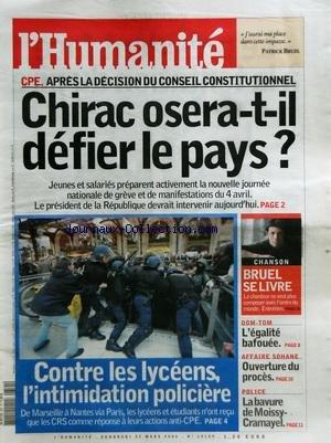 HUMANITE (L') [No 19159] du 31/03/2006 - CPE - APRES LA DECISION DU CONSEIL CONSTITUTIONNEL / CHIRAC OSERA-T-IL DEFIER LE PAYS - CONTRE LES LYCEENS L'INTIMIDATION POLICIERE - BRUEL SE LIVRE - DOM-TOM / L'EGALITE BAFOUEE - AFFAIRE SOHANE / OUVERTURE DU PROCES - POLICE / LA BAVURE DE MOISSY-CRAMAYEL