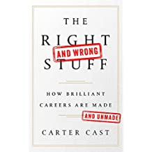 The Right and Wrong Stuff: How Brilliant Careers Are Made and Unmade