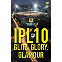 IPL@10: Glitz, Glory, Glamour