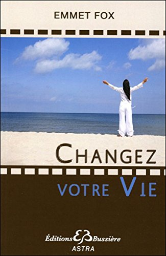 Changez votre Vie par Emmet Fox