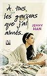 Les amours de Lara Jean, tome 1 : A tous les garçons que j'ai aimés... par Han